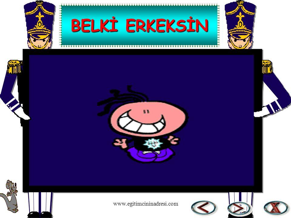 BELKİ ERKEKSİN www.egitimcininadresi.com