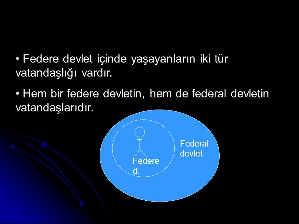 Federe devlet içinde yaşayanların iki tür vatandaşlığı vardır. Hem bir federe devletin, hem de federal devletin vatandaşlarıdır. Federe d. Federal dev