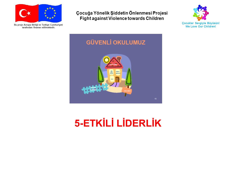 Bu proje Avrupa Birliği ve Türkiye Cumhuriyeti tarafından finanse edilmektedir. Çocuğa Yönelik Şiddetin Önlenmesi Projesi Fight against Violence towar