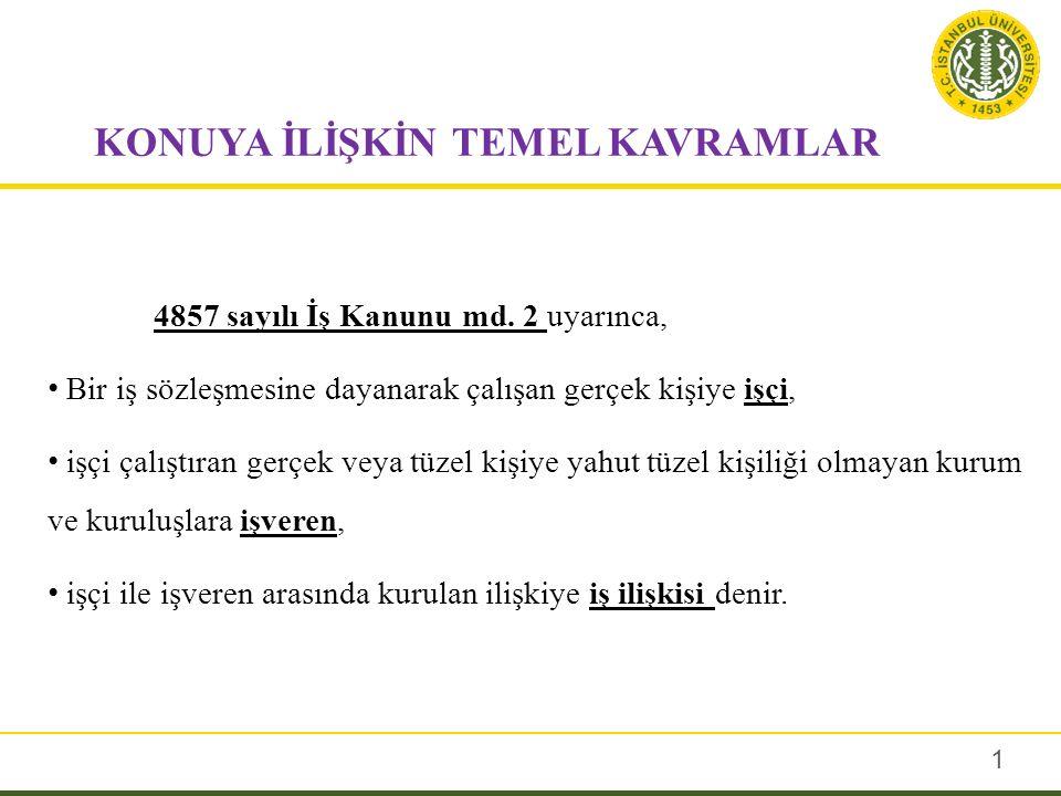 KONUYA İLİŞKİN TEMEL KAVRAMLAR 4857 sayılı İş Kanunu md.