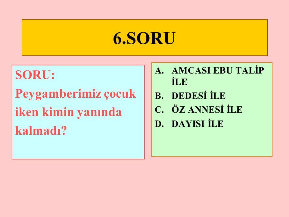 5.SORU SORU: Peygamberimizle ilgili hangi bilgi y yy yanlıştır.