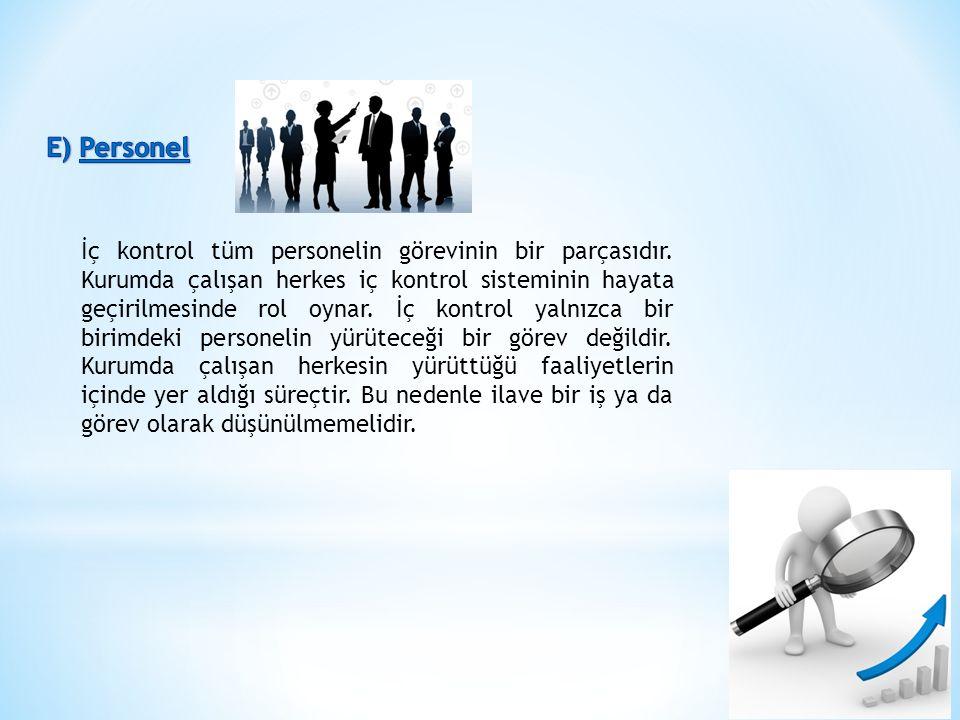 İç kontrol tüm personelin görevinin bir parçasıdır. Kurumda çalışan herkes iç kontrol sisteminin hayata geçirilmesinde rol oynar. İç kontrol yalnızca