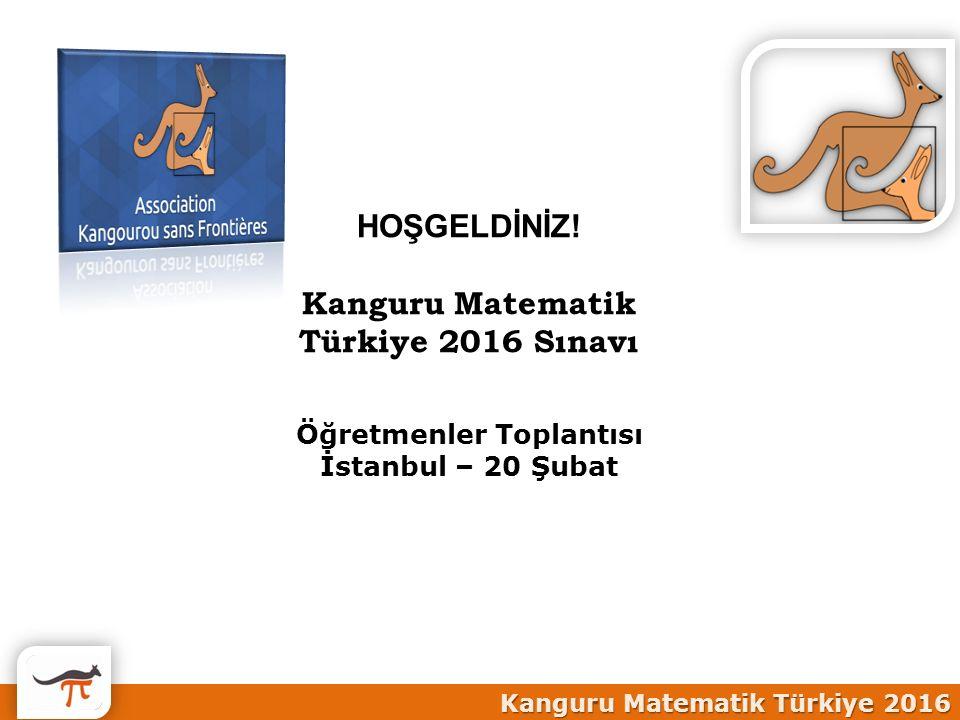 Kanguru Matematik Türkiye 2016 HOŞGELDİNİZ! Kanguru Matematik Türkiye 2016 Sınavı Öğretmenler Toplantısı İstanbul – 20 Şubat