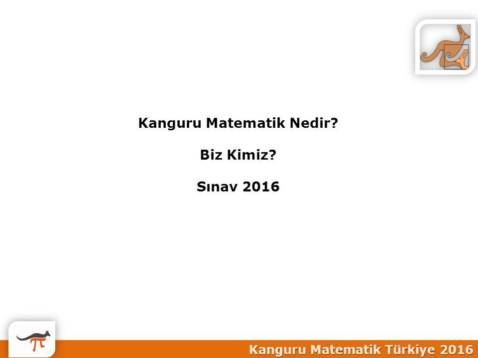 Kanguru Matematik Türkiye 2016 Kanguru Matematik Nedir? Biz Kimiz? Sınav 2016