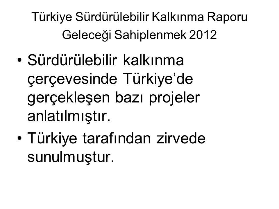 Türkiye Sürdürülebilir Kalkınma Raporu Geleceği Sahiplenmek 2012 Sürdürülebilir kalkınma çerçevesinde Türkiye'de gerçekleşen bazı projeler anlatılmıştır.