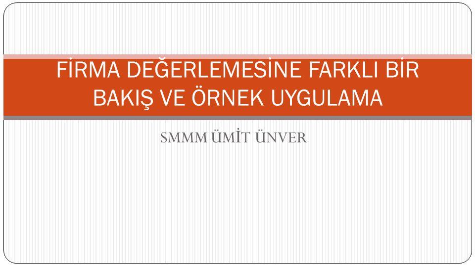 SMMM ÜM İ T ÜNVER FİRMA DEĞERLEMESİNE FARKLI BİR BAKIŞ VE ÖRNEK UYGULAMA