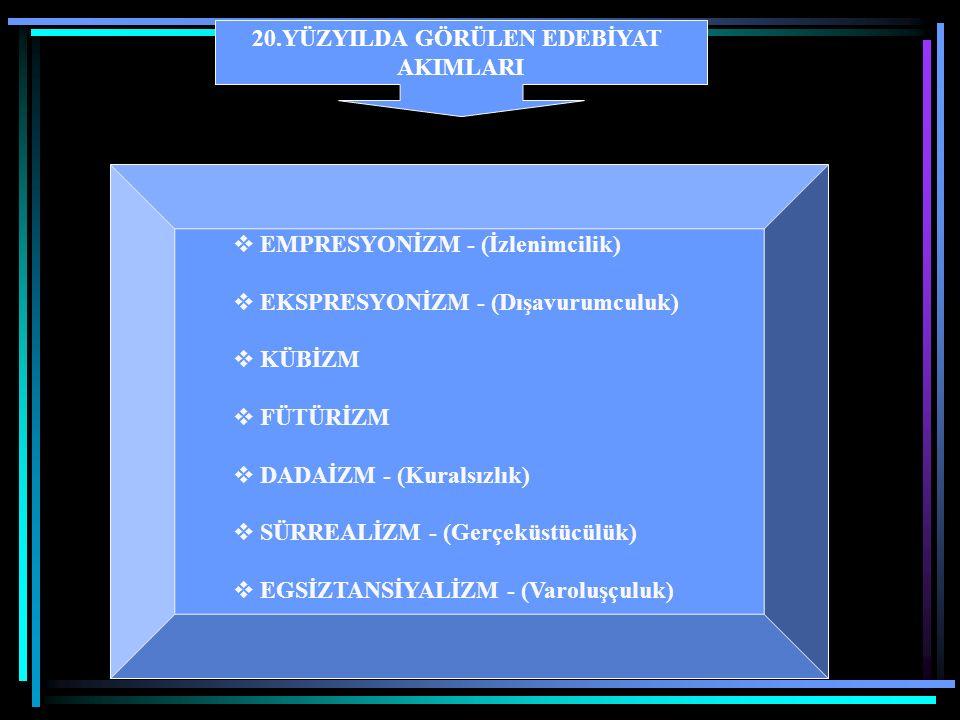 20.YÜZYILDA GÖRÜLEN EDEBİYAT AKIMLARI  EMPRESYONİZM - (İzlenimcilik)  EKSPRESYONİZM - (Dışavurumculuk)  KÜBİZM  FÜTÜRİZM  DADAİZM - (Kuralsızlık)  SÜRREALİZM - (Gerçeküstücülük)  EGSİZTANSİYALİZM - (Varoluşçuluk)