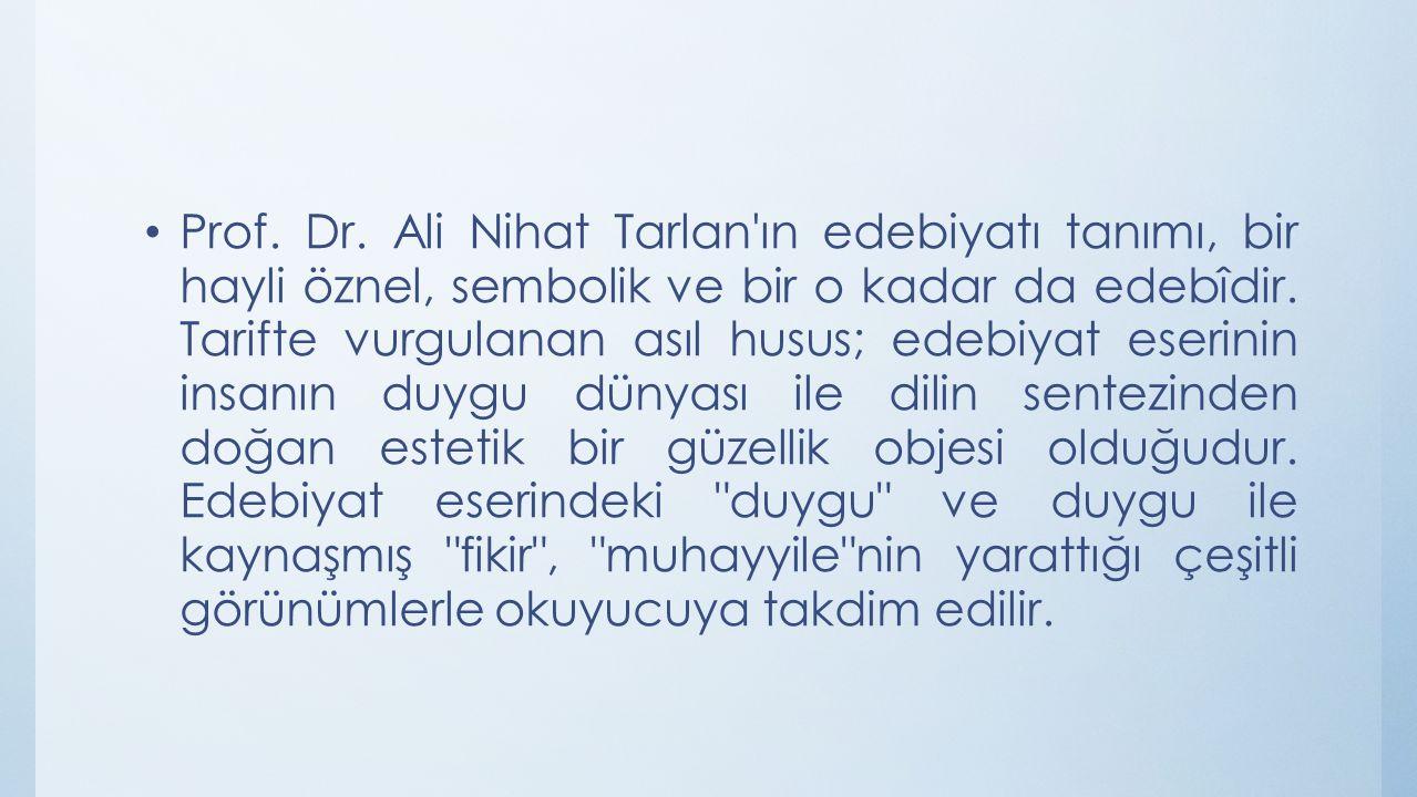 Prof. Dr. Ali Nihat Tarlan'ın edebiyatı tanımı, bir hayli öznel, sembolik ve bir o kadar da edebîdir. Tarifte vurgulanan asıl husus; edebiyat eserinin
