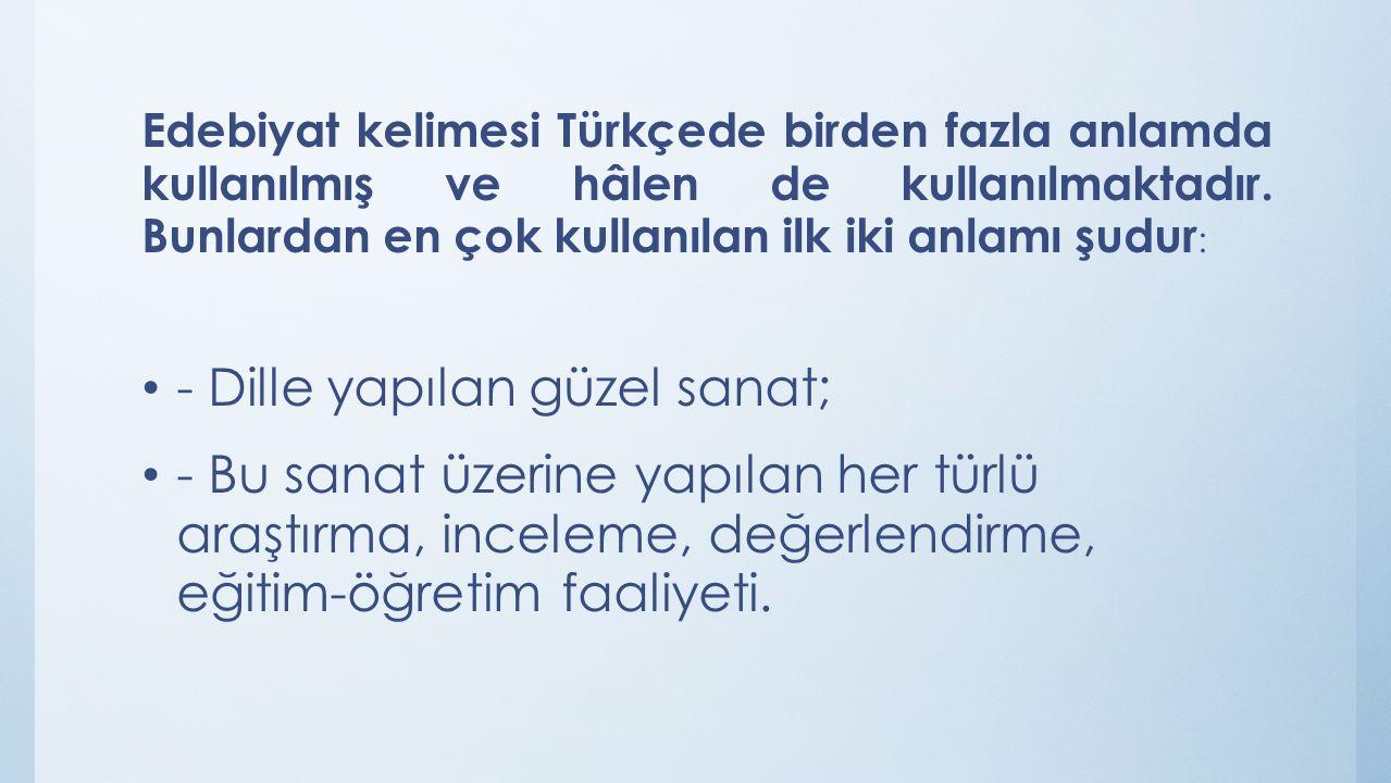 Edebiyat kelimesi Türkçede birden fazla anlamda kullanılmış ve hâlen de kullanılmaktadır. Bunlardan en çok kullanılan ilk iki anlamı şudur : - Dille y