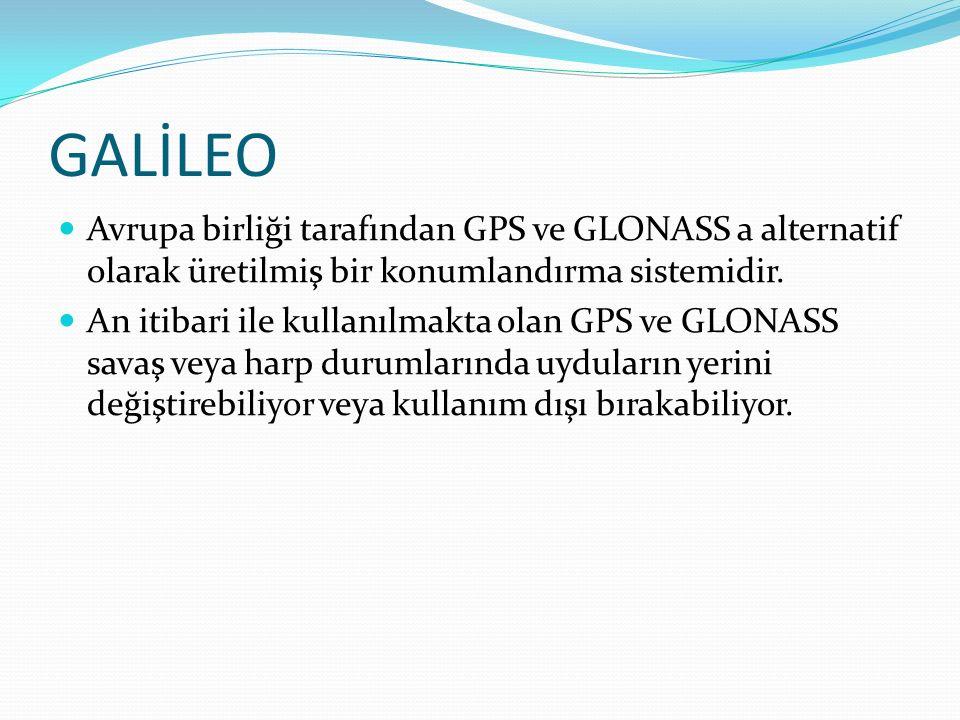 GALİLEO Avrupa birliği tarafından GPS ve GLONASS a alternatif olarak üretilmiş bir konumlandırma sistemidir. An itibari ile kullanılmakta olan GPS ve