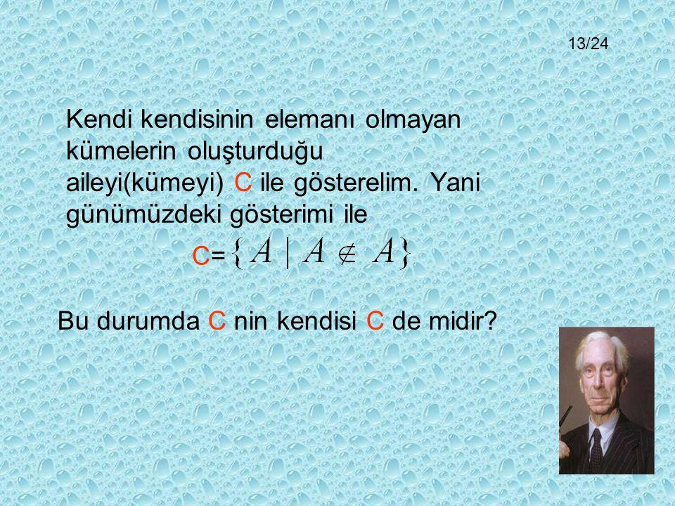 Bu sorunun cevabı C nin tanımından dolayı Eğer C nin kendisi C nin elemanı değilse C kümesi C nin elemanıdır. Biçimindedir.