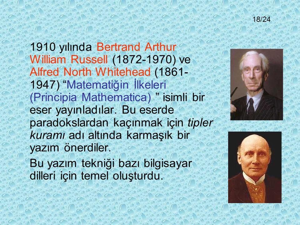 1910 yılında Bertrand Arthur William Russell (1872-1970) ve Alfred North Whitehead (1861- 1947) Matematiğin İlkeleri (Principia Mathematica) isimli bir eser yayınladılar.