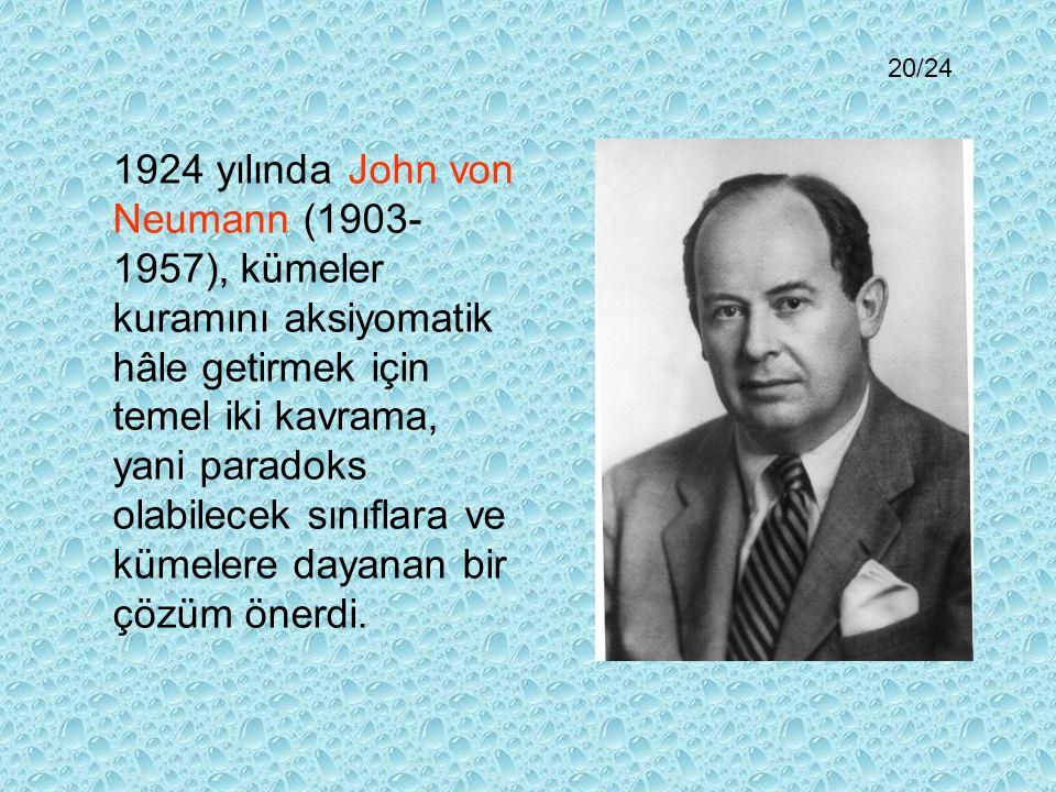 1924 yılında John von Neumann (1903- 1957), kümeler kuramını aksiyomatik hâle getirmek için temel iki kavrama, yani paradoks olabilecek sınıflara ve kümelere dayanan bir çözüm önerdi.