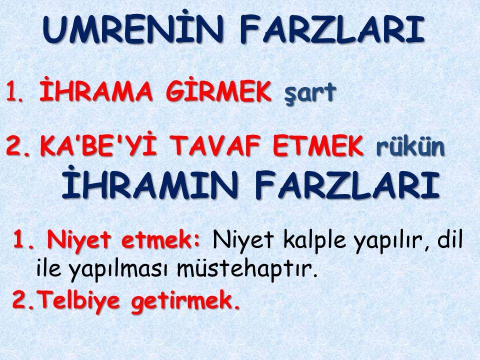 UMRENİN FARZLARI 1.İHRAMA GİRMEK şart 2.KA'BE Yİ TAVAF ETMEK rükün 2.