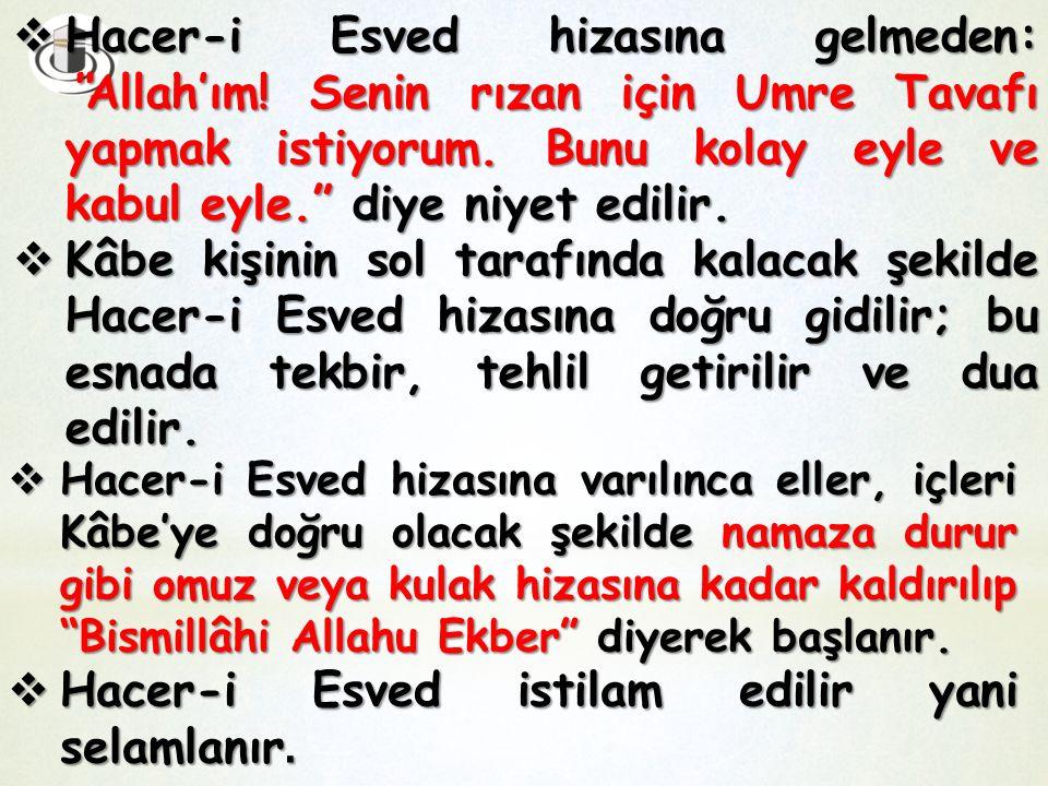  Hacer-i Esved hizasına gelmeden: Allah'ım.Senin rızan için Umre Tavafı yapmak istiyorum.
