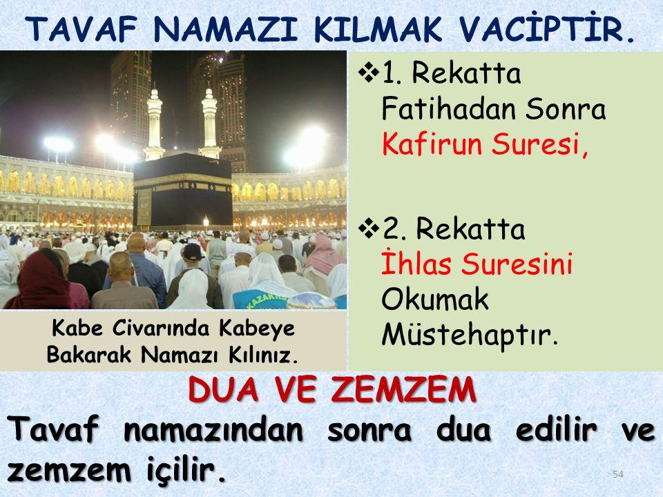 54 TAVAF NAMAZI KILMAK VACİPTİR. 1. Rekatta Fatihadan Sonra Kafirun Suresi,  2.