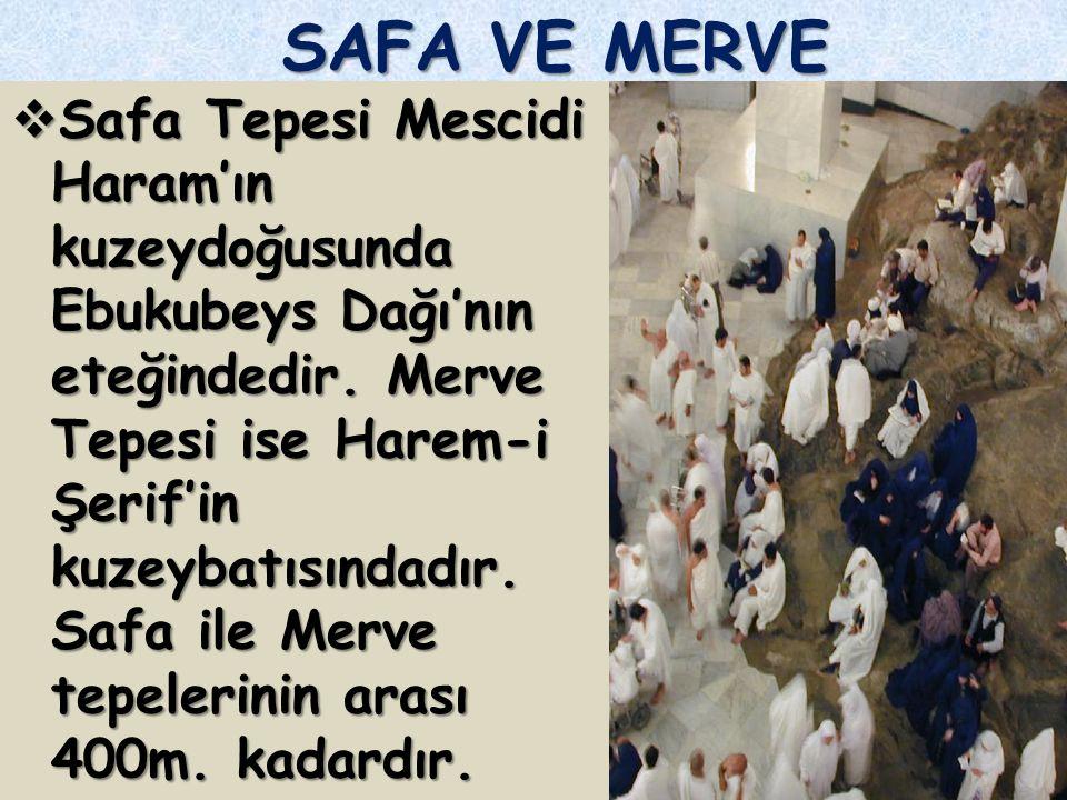 59 SAFA VE MERVE  Safa Tepesi Mescidi Haram'ın kuzeydoğusunda Ebukubeys Dağı'nın eteğindedir.