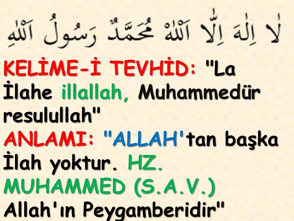 KELİME-İ TEVHİD: La İlahe illallah, Muhammedür resulullah ANLAMI: ALLAH tan başka İlah yoktur.