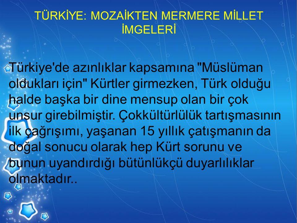 TÜRKİYE: MOZAİKTEN MERMERE MİLLET İMGELERİ Türkiye'de azınlıklar kapsamına