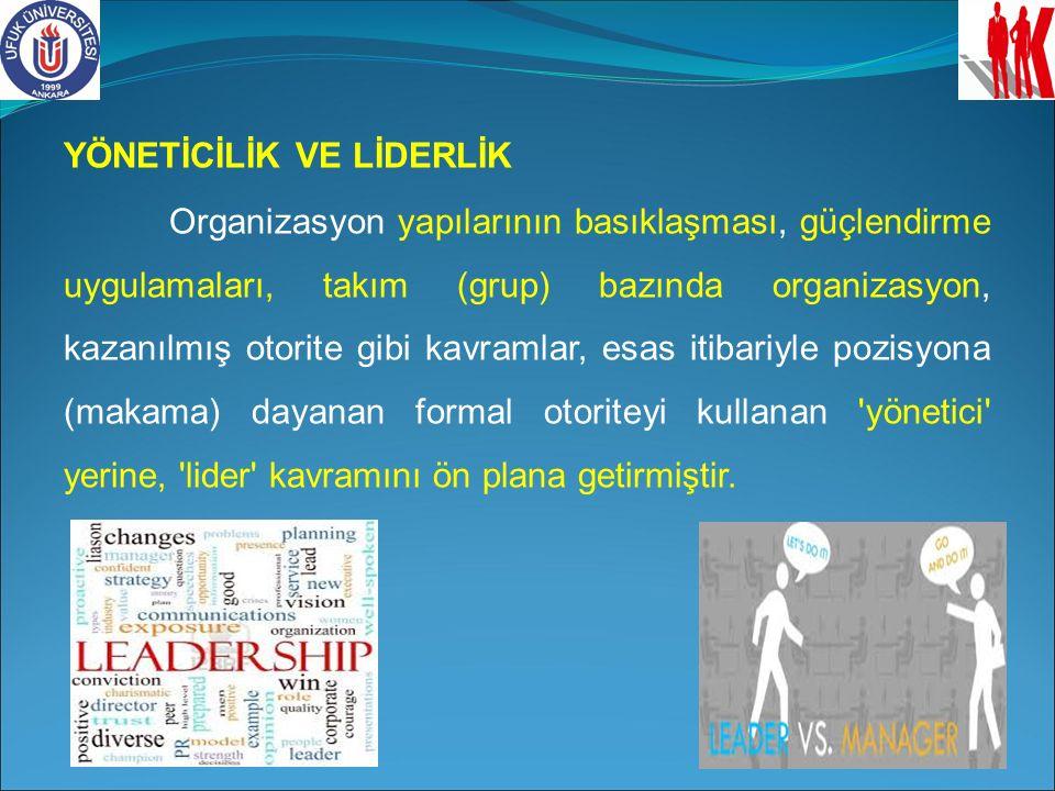 YÖNETİCİLİK VE LİDERLİK Organizasyon yapılarının basıklaşması, güçlendirme uygulamaları, takım (grup) bazında organizasyon, kazanılmış otorite gibi ka