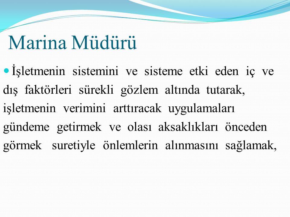 Marina Müdürü İşletmenin sistemini ve sisteme etki eden iç ve dış faktörleri sürekli gözlem altında tutarak, işletmenin verimini arttıracak uygulamala