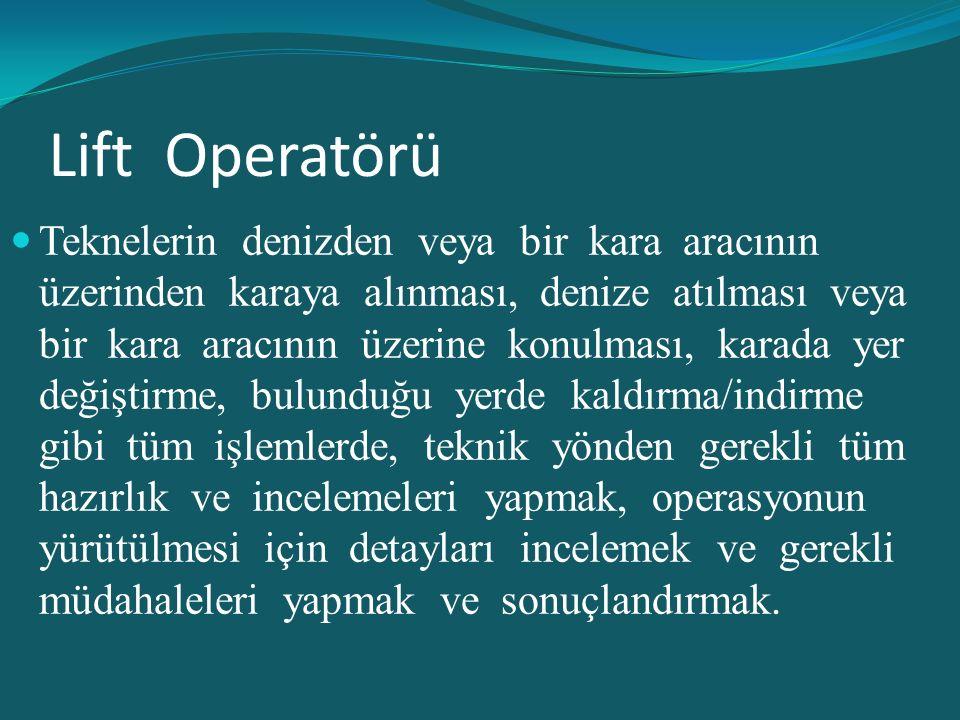 Lift Operatörü Teknelerin denizden veya bir kara aracının üzerinden karaya alınması, denize atılması veya bir kara aracının üzerine konulması, karada