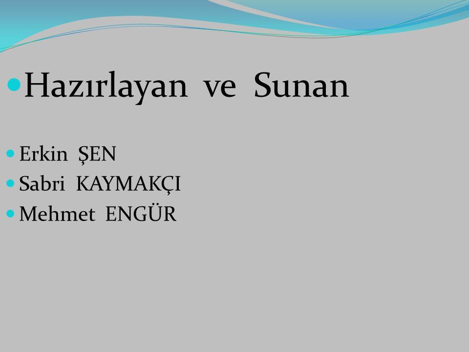 Hazırlayan ve Sunan Erkin ŞEN Sabri KAYMAKÇI Mehmet ENGÜR