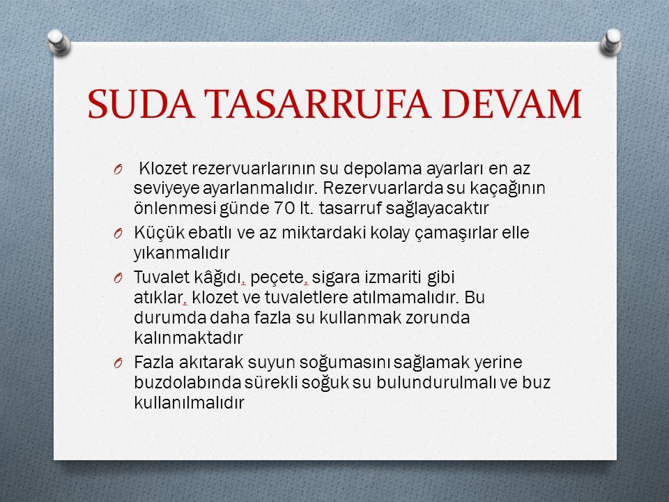 SUDA TASARRUFA DEVAM O Klozet rezervuarlarının su depolama ayarları en az seviyeye ayarlanmalıdır.