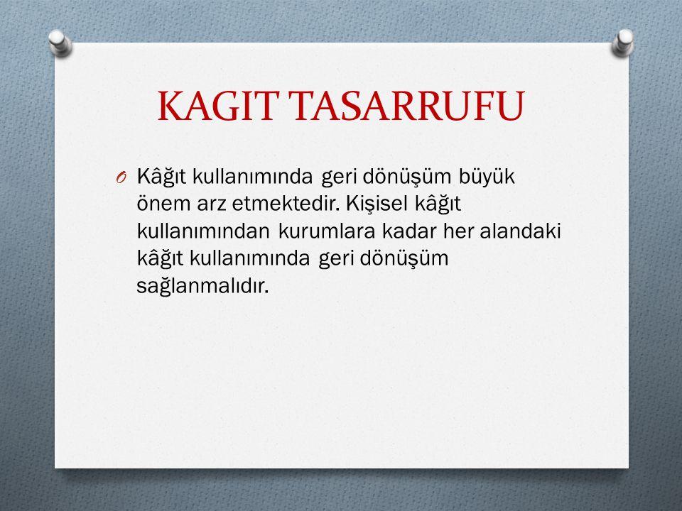 KAGIT TASARRUFU O Kâğıt kullanımında geri dönüşüm büyük önem arz etmektedir.