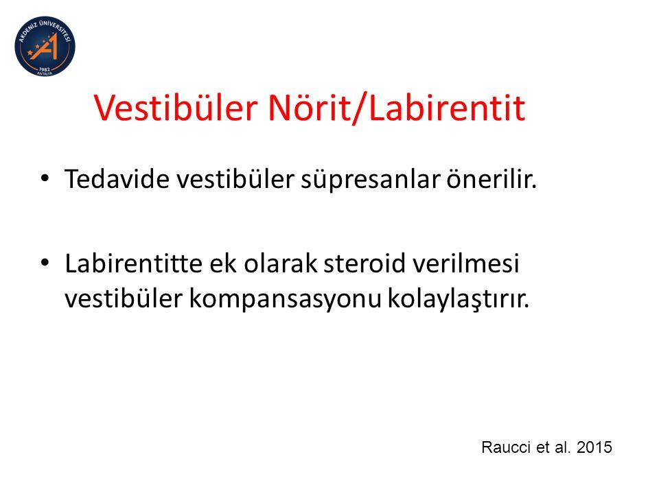Vestibüler Nörit/Labirentit Tedavide vestibüler süpresanlar önerilir.