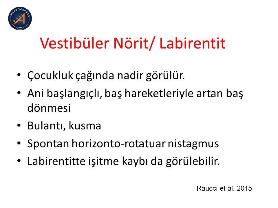 Vestibüler Nörit/ Labirentit Çocukluk çağında nadir görülür.