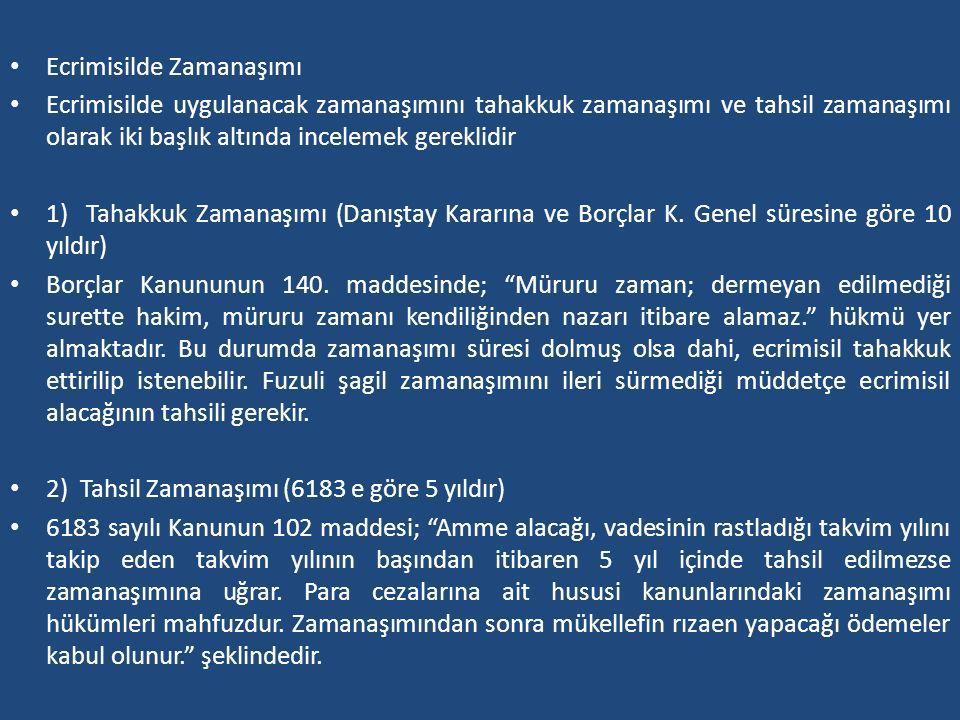 Ecrimisilde Zamanaşımı Ecrimisilde uygulanacak zamanaşımını tahakkuk zamanaşımı ve tahsil zamanaşımı olarak iki başlık altında incelemek gereklidir 1)