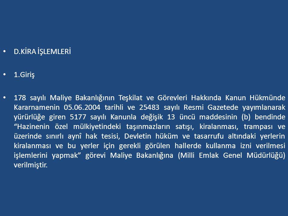 D.KİRA İŞLEMLERİ 1.Giriş 178 sayılı Maliye Bakanlığının Teşkilat ve Görevleri Hakkında Kanun Hükmünde Kararnamenin 05.06.2004 tarihli ve 25483 sayılı