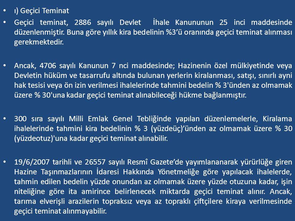 ı) Geçici Teminat Geçici teminat, 2886 sayılı Devlet İhale Kanununun 25 inci maddesinde düzenlenmiştir. Buna göre yıllık kira bedelinin %3'ü oranında
