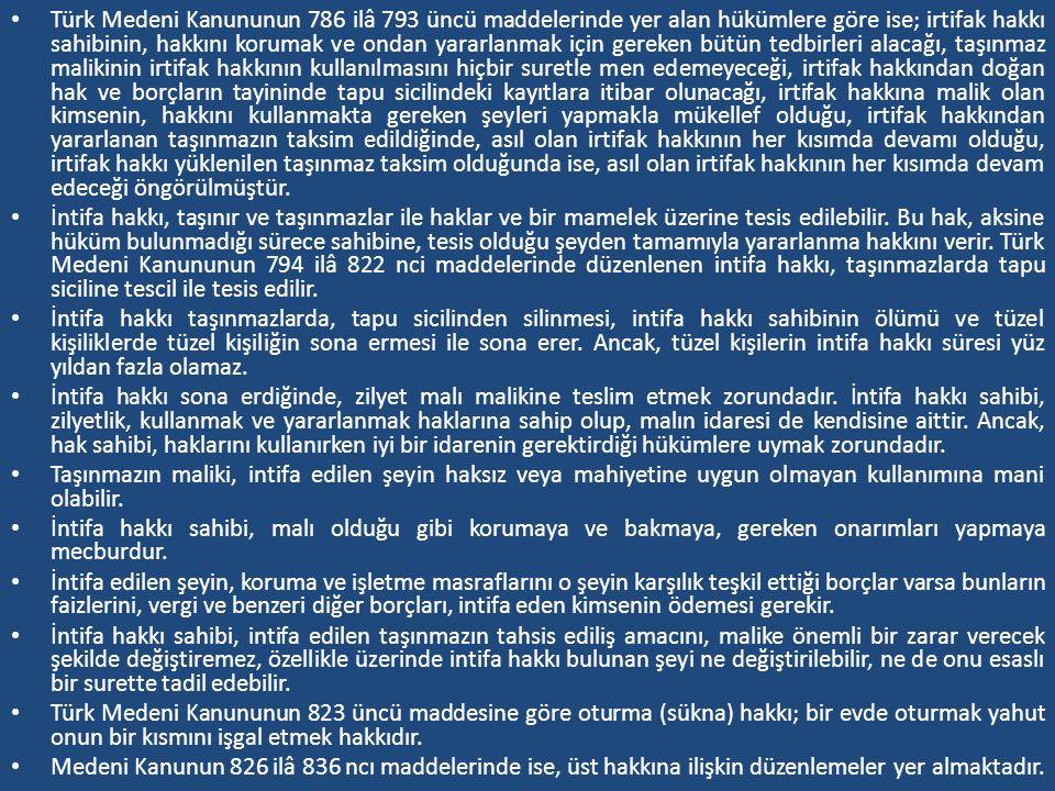 Türk Medeni Kanununun 786 ilâ 793 üncü maddelerinde yer alan hükümlere göre ise; irtifak hakkı sahibinin, hakkını korumak ve ondan yararlanmak için ge