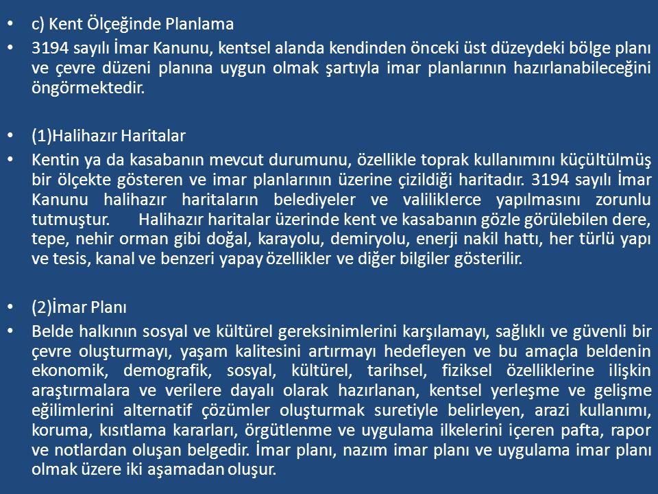 c) Kent Ölçeğinde Planlama 3194 sayılı İmar Kanunu, kentsel alanda kendinden önceki üst düzeydeki bölge planı ve çevre düzeni planına uygun olmak şart