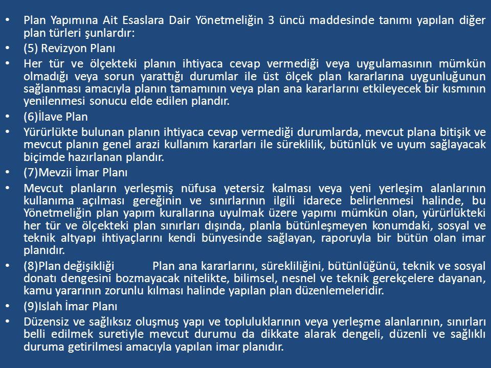 Plan Yapımına Ait Esaslara Dair Yönetmeliğin 3 üncü maddesinde tanımı yapılan diğer plan türleri şunlardır: (5) Revizyon Planı Her tür ve ölçekteki pl