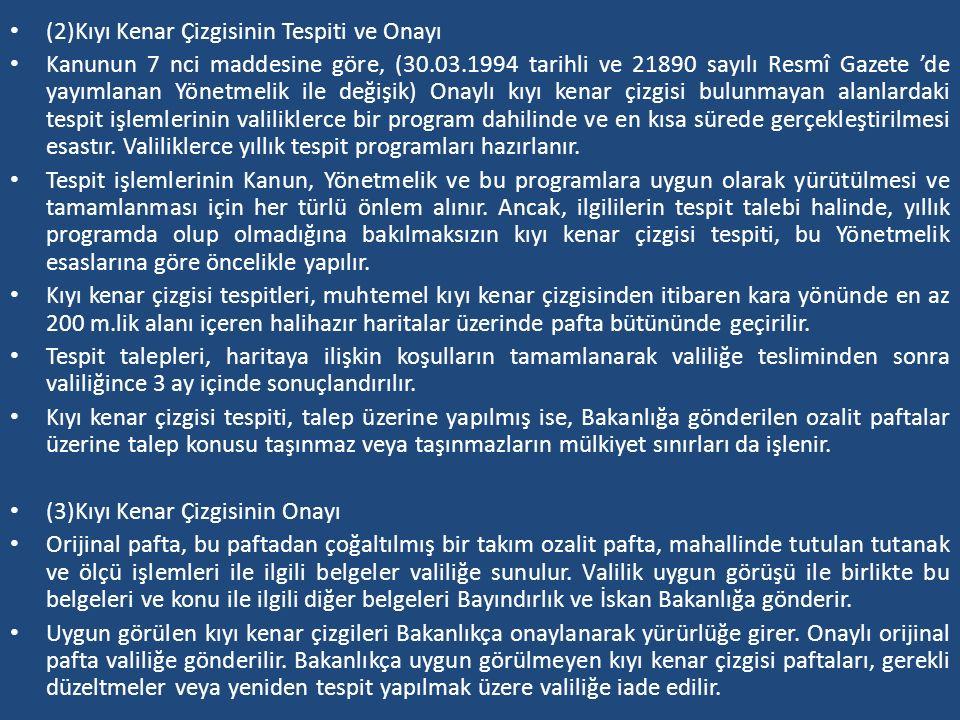 (2)Kıyı Kenar Çizgisinin Tespiti ve Onayı Kanunun 7 nci maddesine göre, (30.03.1994 tarihli ve 21890 sayılı Resmî Gazete 'de yayımlanan Yönetmelik ile
