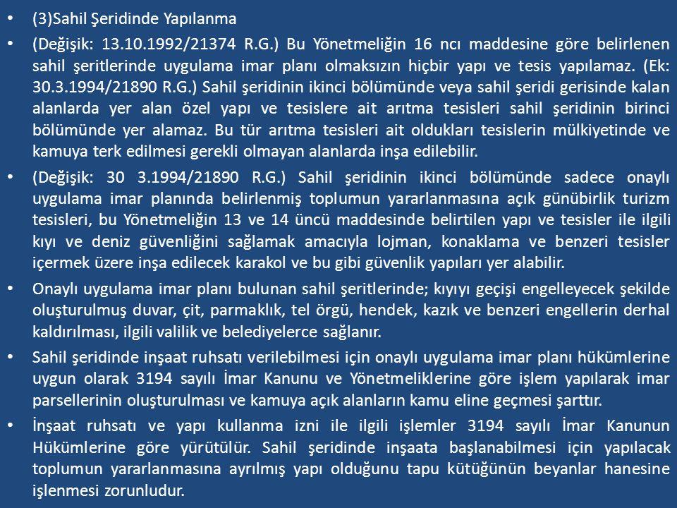 (3)Sahil Şeridinde Yapılanma (Değişik: 13.10.1992/21374 R.G.) Bu Yönetmeliğin 16 ncı maddesine göre belirlenen sahil şeritlerinde uygulama imar planı