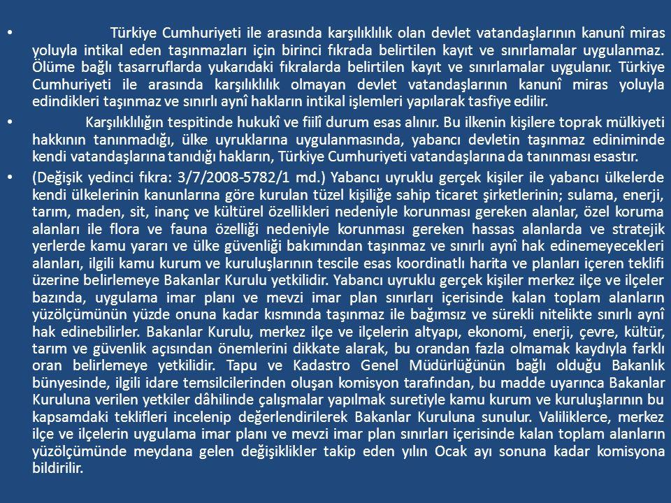 Türkiye Cumhuriyeti ile arasında karşılıklılık olan devlet vatandaşlarının kanunî miras yoluyla intikal eden taşınmazları için birinci fıkrada belirti