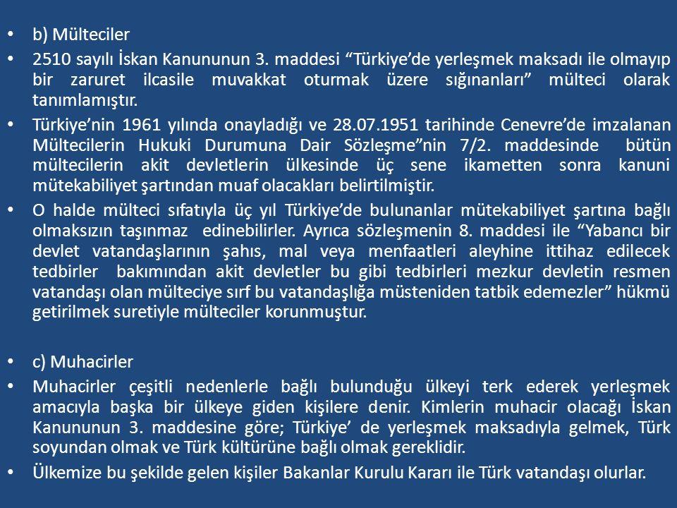 """b) Mülteciler 2510 sayılı İskan Kanununun 3. maddesi """"Türkiye'de yerleşmek maksadı ile olmayıp bir zaruret ilcasile muvakkat oturmak üzere sığınanları"""