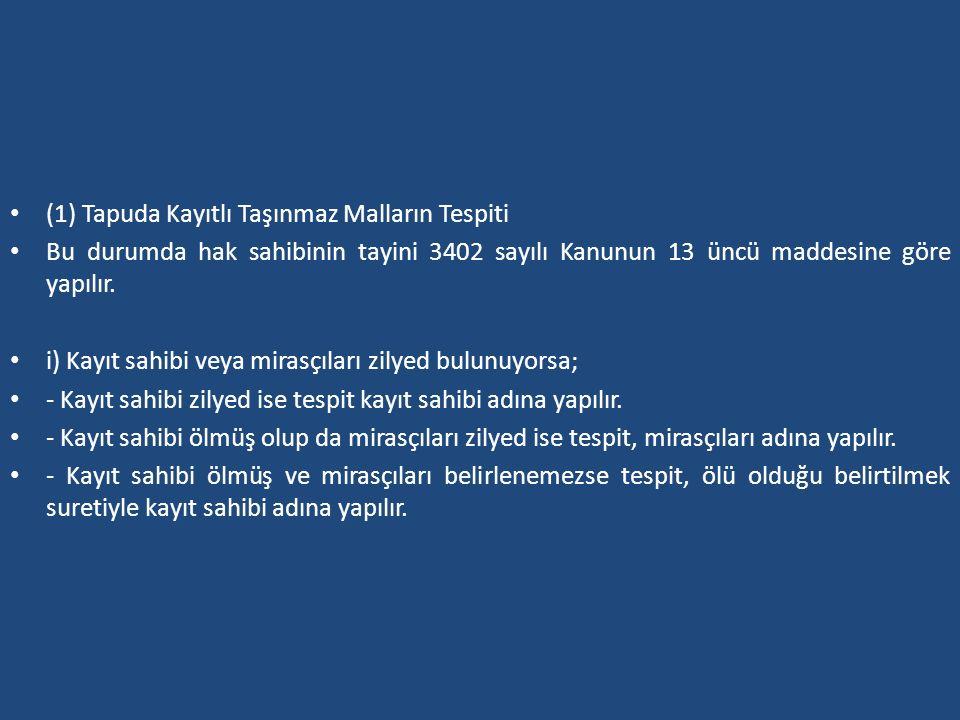 (1) Tapuda Kayıtlı Taşınmaz Malların Tespiti Bu durumda hak sahibinin tayini 3402 sayılı Kanunun 13 üncü maddesine göre yapılır. i) Kayıt sahibi veya