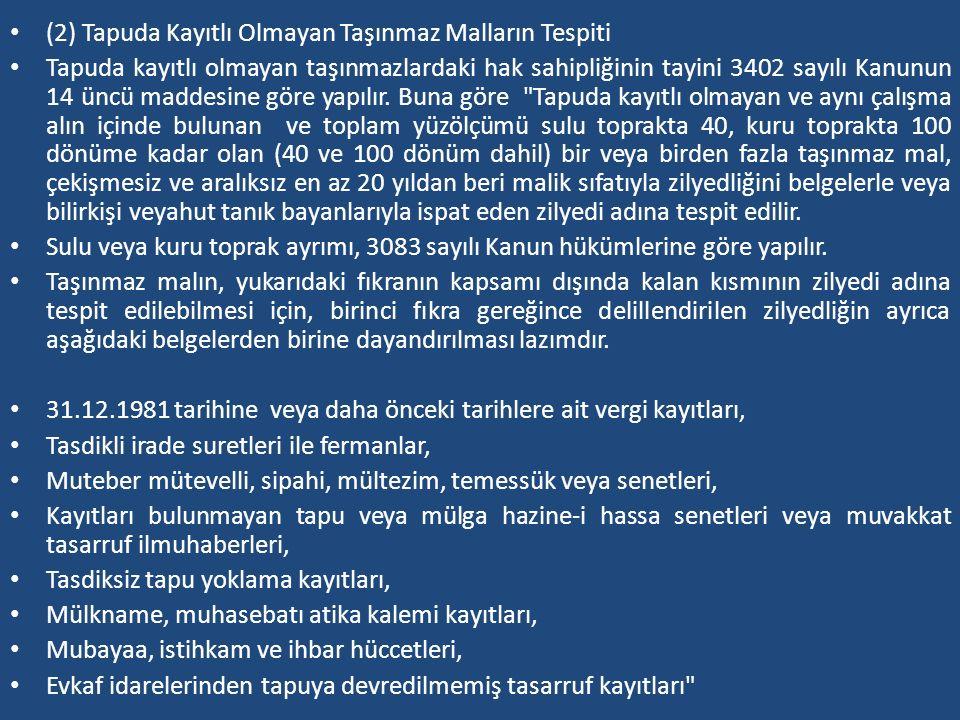 (2) Tapuda Kayıtlı Olmayan Taşınmaz Malların Tespiti Tapuda kayıtlı olmayan taşınmazlardaki hak sahipliğinin tayini 3402 sayılı Kanunun 14 üncü maddes