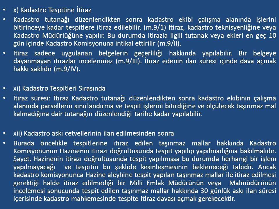 x) Kadastro Tespitine İtiraz Kadastro tutanağı düzenlendikten sonra kadastro ekibi çalışma alanında işlerini bitirinceye kadar tespitlere itiraz edile