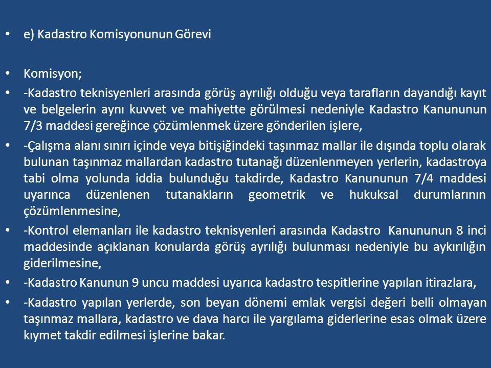 e) Kadastro Komisyonunun Görevi Komisyon; -Kadastro teknisyenleri arasında görüş ayrılığı olduğu veya tarafların dayandığı kayıt ve belgelerin aynı ku