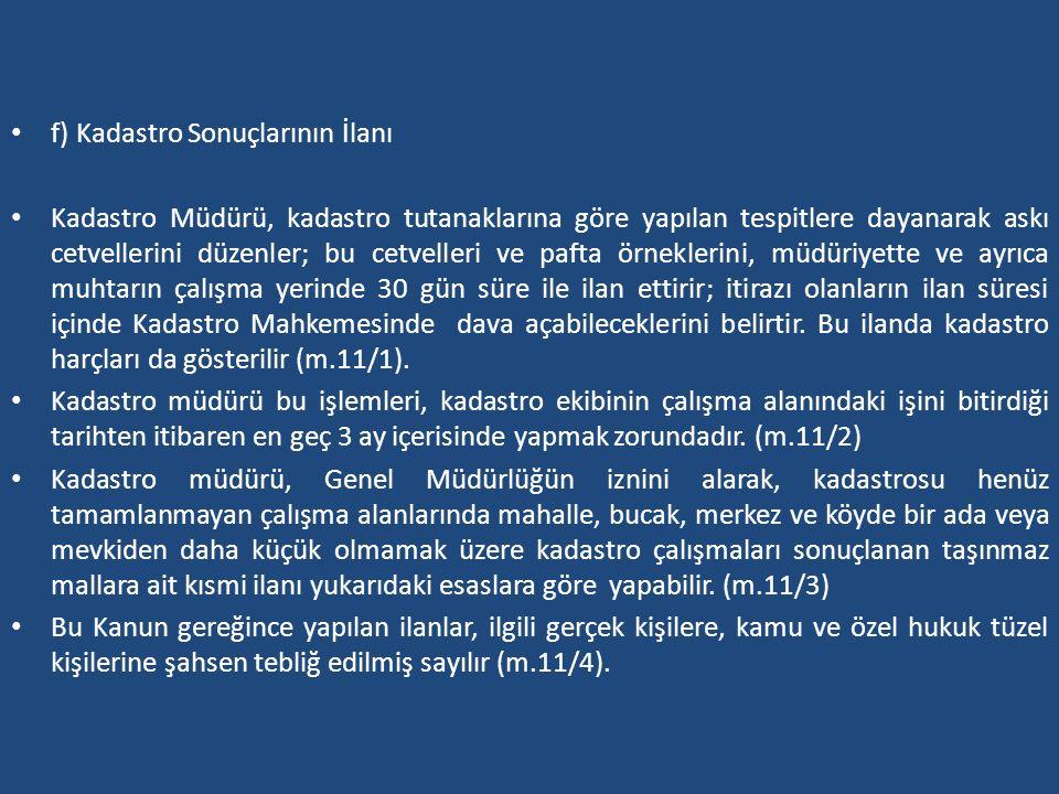 f) Kadastro Sonuçlarının İlanı Kadastro Müdürü, kadastro tutanaklarına göre yapılan tespitlere dayanarak askı cetvellerini düzenler; bu cetvelleri ve