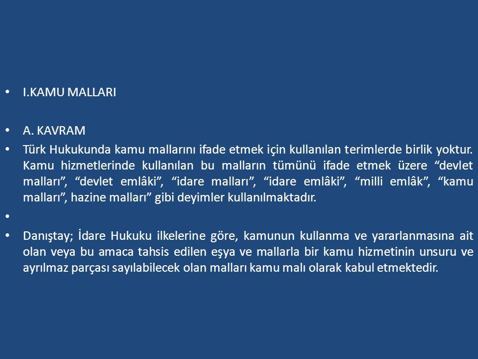 I.KAMU MALLARI A. KAVRAM Türk Hukukunda kamu mallarını ifade etmek için kullanılan terimlerde birlik yoktur. Kamu hizmetlerinde kullanılan bu malların