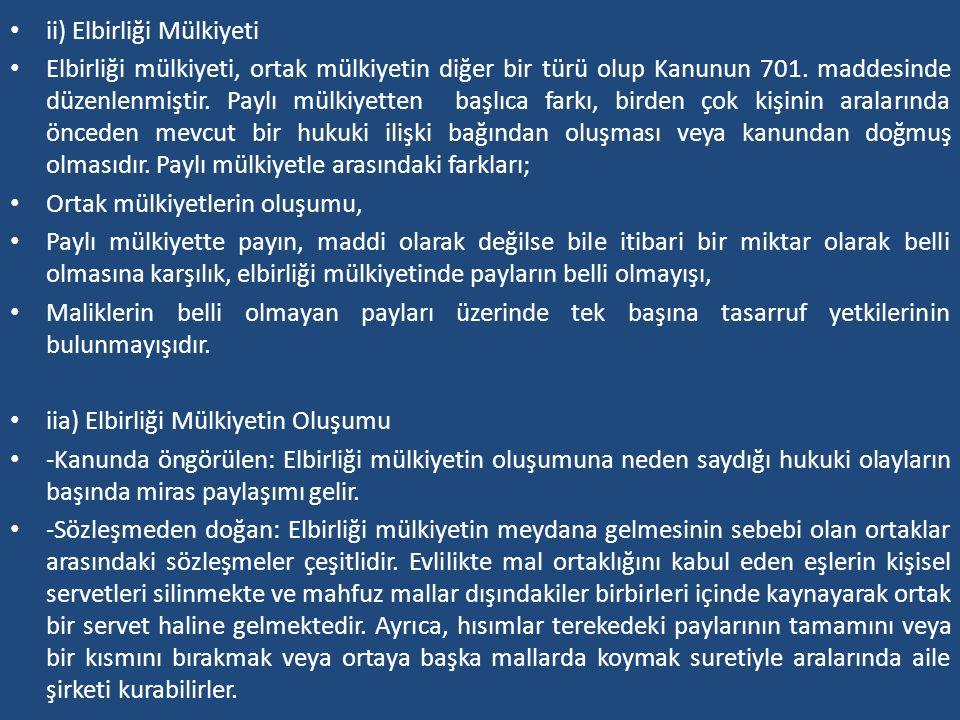 ii) Elbirliği Mülkiyeti Elbirliği mülkiyeti, ortak mülkiyetin diğer bir türü olup Kanunun 701. maddesinde düzenlenmiştir. Paylı mülkiyetten başlıca fa