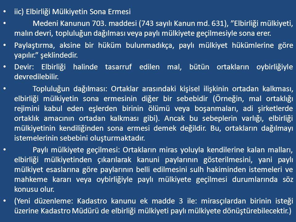 """iic) Elbirliği Mülkiyetin Sona Ermesi Medeni Kanunun 703. maddesi (743 sayılı Kanun md. 631), """"Elbirliği mülkiyeti, malın devri, topluluğun dağılması"""