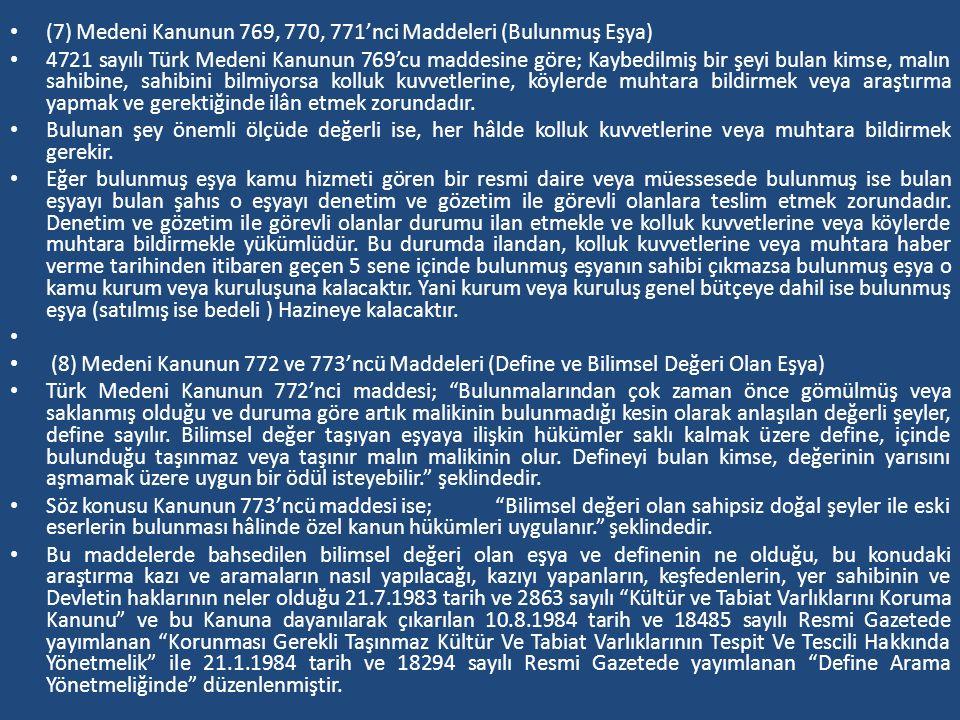 (7) Medeni Kanunun 769, 770, 771'nci Maddeleri (Bulunmuş Eşya) 4721 sayılı Türk Medeni Kanunun 769'cu maddesine göre; Kaybedilmiş bir şeyi bulan kimse